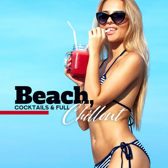 Beach, Cocktails & Full Chillout: Chill Out Electronic Music Selection for Total Relaxation, Summer Vacation Celebration, Rest & Relax on Hot Sunny Beach