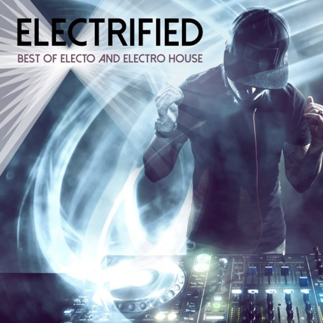 Electrified: Best of Electo and Electro House