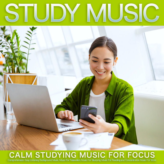 Study Music: Calm Studying Music For Focus, Comprehension, Easy Listening Background Music, Music For Relaxation, Music For Studying, Music For Reading and Concentration Music For Work