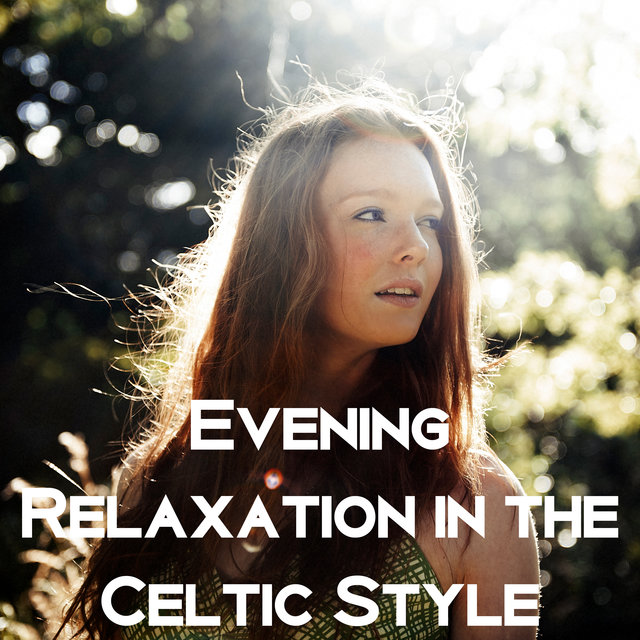 Evening Relaxation in the Celtic Style - Ambient Irish Style Music Collection for Deep Sleep, Rest or Meditation, Oasis of Calmness, Anti-Stress Sounds, Daily Reflections