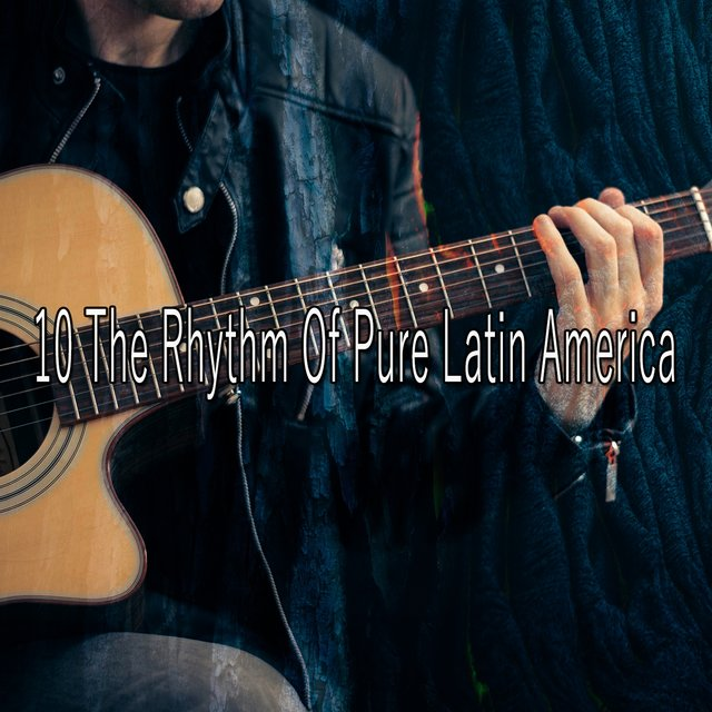 10 The Rhythm of Pure Latin America