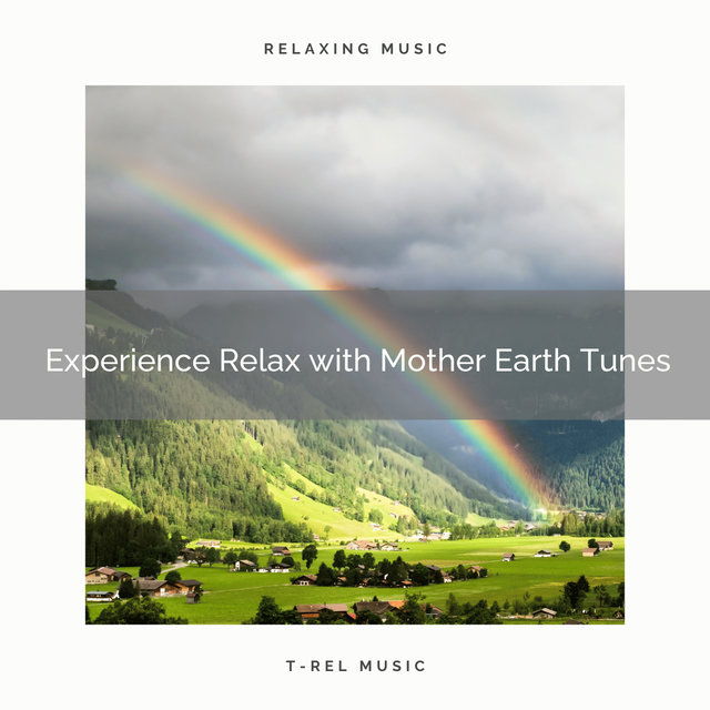 Experience Relax with Mother Earth Tunes