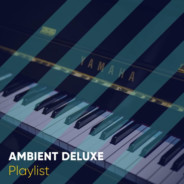 Ambient Deluxe Piano Playlist
