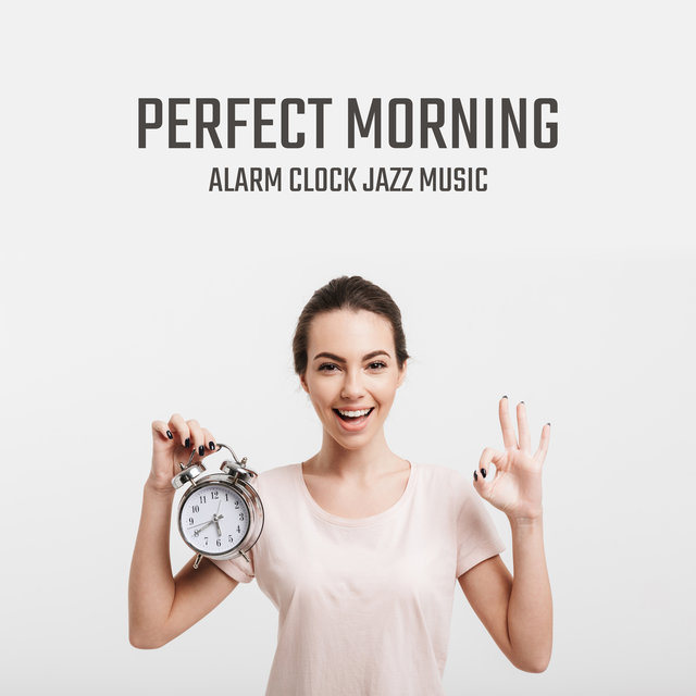 Perfect Morning Alarm Clock Jazz Music: 2019 Smooth Jazz Songs Selection for Morning Positive Energy, Breakfast Background Melodies, Happy Feelings