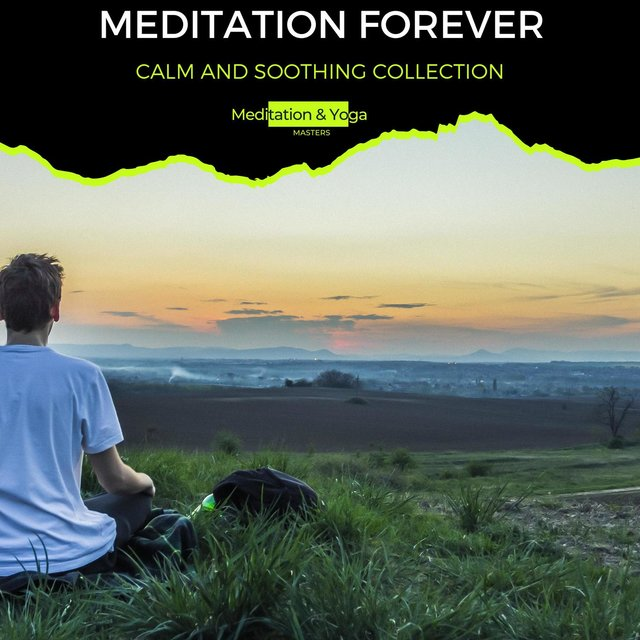 Meditation Forever - Calm and Soothing Collection