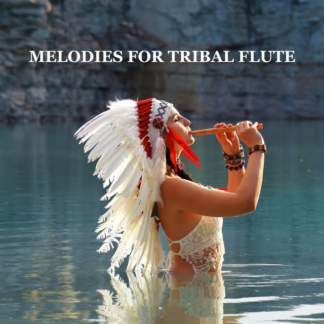 Melodies for Tribal Flute – Native American Flute and Nature New Age Music (Deep Sleep and Meditation, Native Atmosphere, Healing Relaxation)