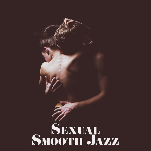 Sexual Smooth Jazz – Sensual Melodies for Two, Instrumental Jazz Music Ambient, Sexy Vibes, Pure Jazz at Night, Erotic Jazz 2019
