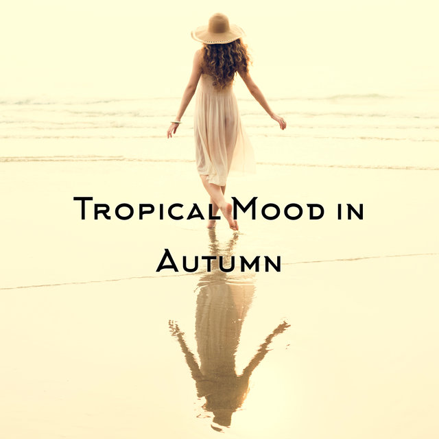 Tropical Mood in Autumn - Total Chill, Home Blissful Rest, Lazy Day, Summer Memories, Tropical Chill Out Vibes