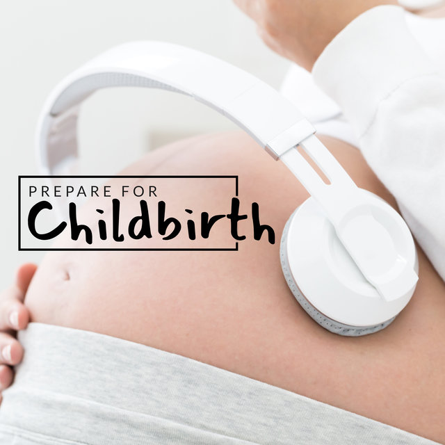 Prepare for Childbirth: Calm Music to Help You Relax, Quiet Pregnancy, Waiting for a Child, Future Parents, Miracle of Birth, Rest for Mother and Child