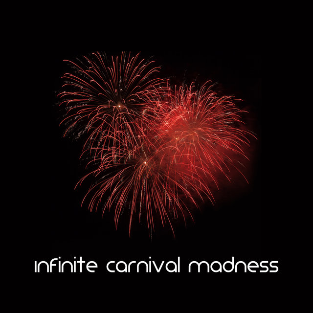 Infinite Carnival Madness - Dance and Party Rhythms