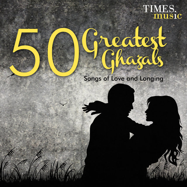 50 Greatest Ghazals - Songs of Love and Longing