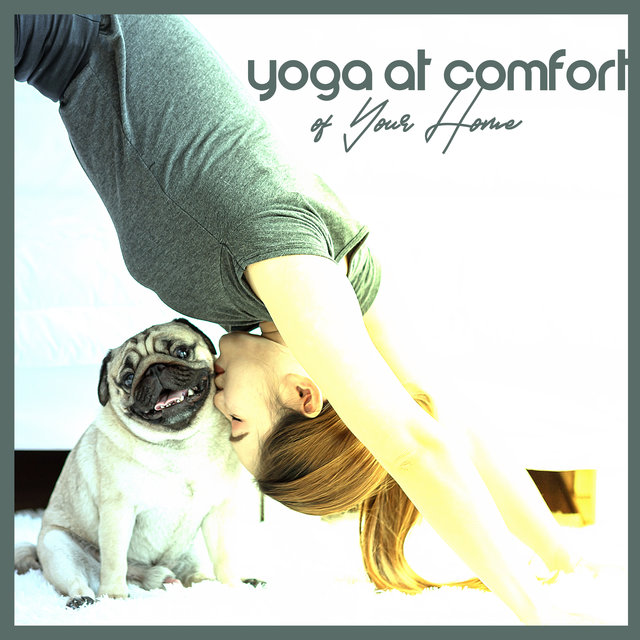 Yoga At Comfort of Your Home: Deep Relaxing Music to Meditate and Practice Yoga