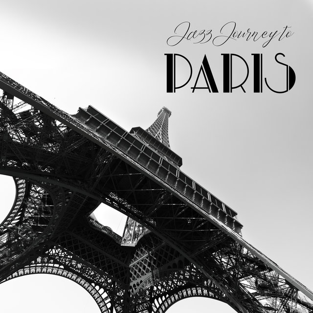 Jazz Journey to Paris: 2019 French Style of Instrumental Smooth Jazz, Best Music for Little Parisian Restaurant & Cafe