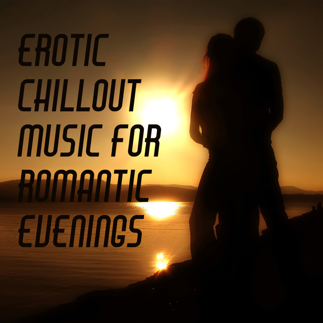 Erotic Chillout Music for Romantic Evenings