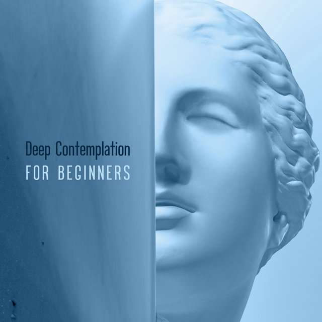 Deep Contemplation for Beginners - New Age Music for Perfect Meditation that Will Allow You to Achieve Peace, Harmony and Balance
