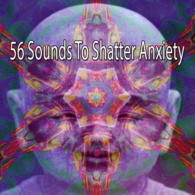 56 Sounds to Shatter Anxiety