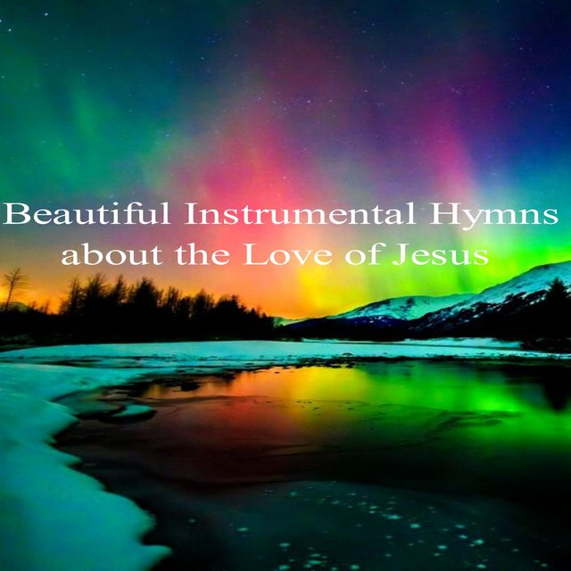 Beautiful Instrumental Hymns About the Love of Jesus
