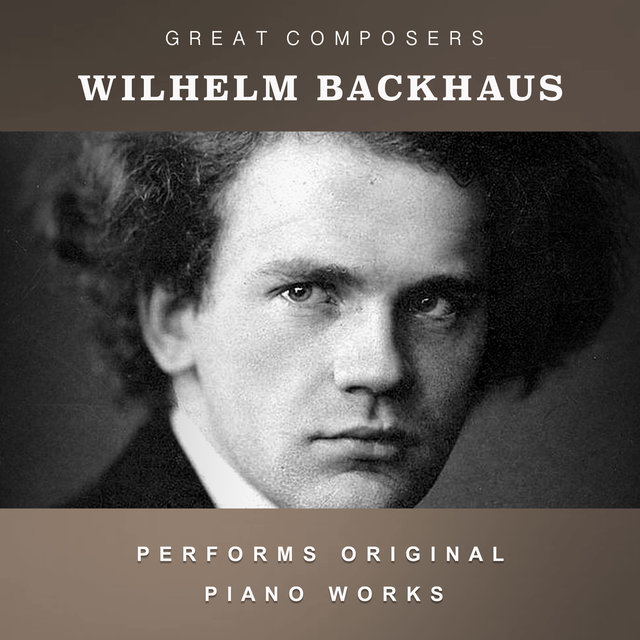 Wilhelm Backhaus Performs Original Piano Works