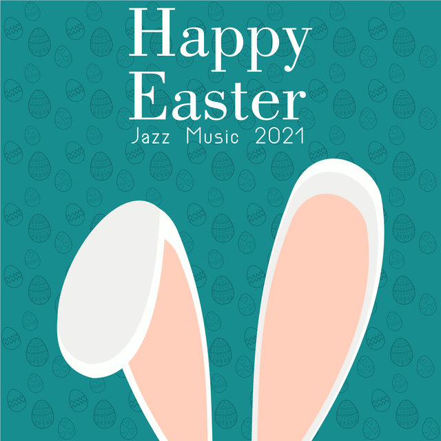 Happy Easter Jazz Music 2021 (Instrumental Smooth & Easy Listening)