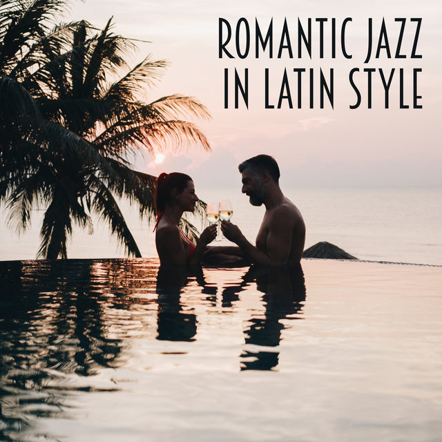 Romantic Jazz in Latin Style – Sensual Instrumental Melodies for Lovers