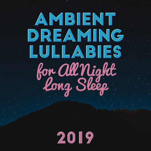 Ambient Dreaming Lullabies for All Night Long Sleep 2019