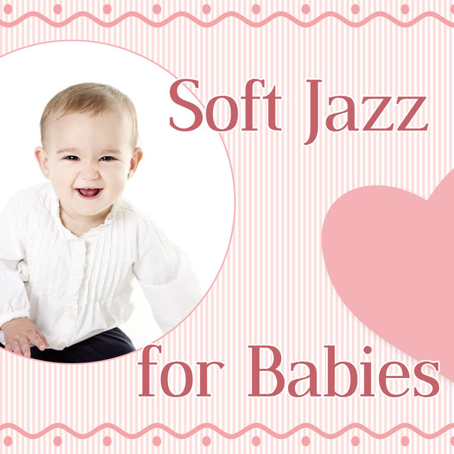 Soft Jazz for Babies – Relaxing Sounds for Your Baby,Stimulate Brain to Good Development, Improve Music Sensivity, Sleep Through the Night, Calm Down after Long Day, Jazz Music for Your Child