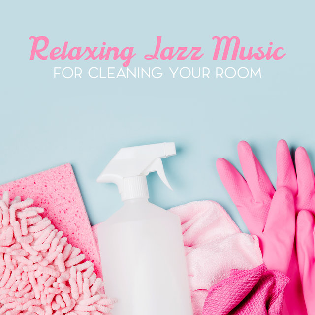 Relaxing Jazz Music for Cleaning Your Room