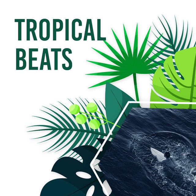 Tropical Beats: Perfect Music for Holiday, Vital Energy, Holiday, Sunny Beach, Relaxation, Rest by the Sea