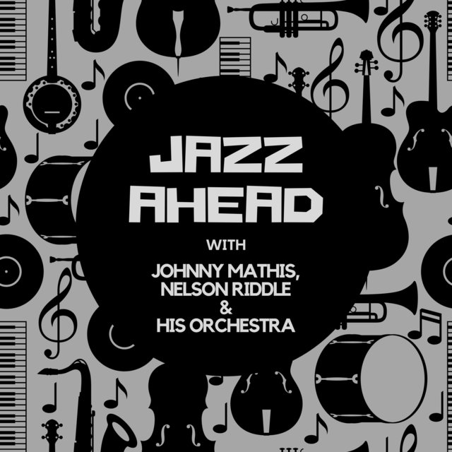 Jazz Ahead with Johnny Mathis, Nelson Riddle & His Orchestra