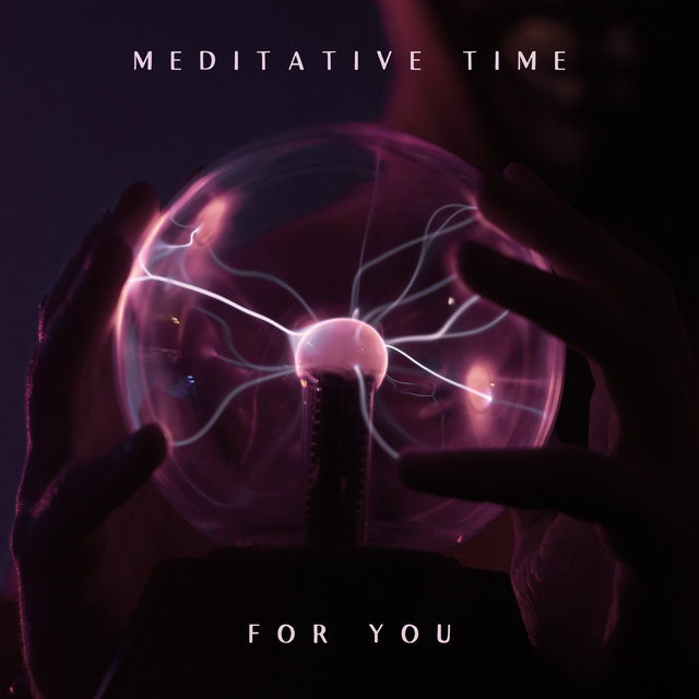 Meditative Time for You - Pure Relax Sounds, Positive Vibes Connect Your Body, Soft Energy Music, Deep Concentration, Just Meditation Absolute Meditation