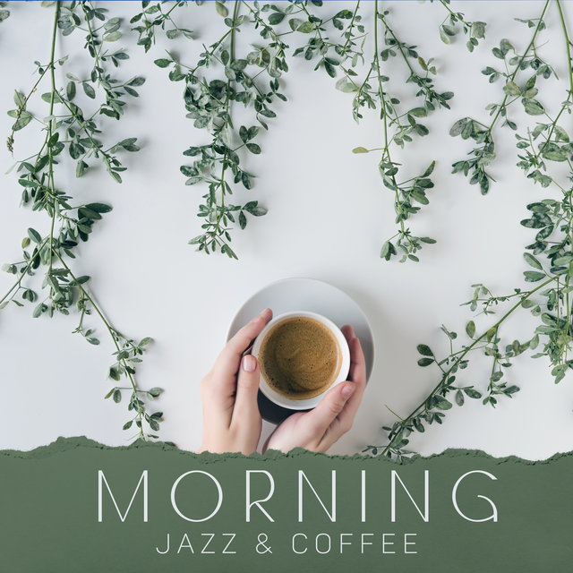 Morning Jazz & Coffee - Perfect Start to the Day, Fresh Look, Open Mind