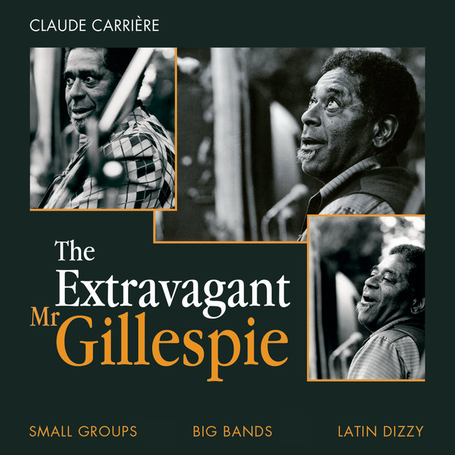 The Extravagant Mr. Gillespie (Small Groups, Big Bands, Latin-Dizzy) (Une sélection par Claude Carrière)