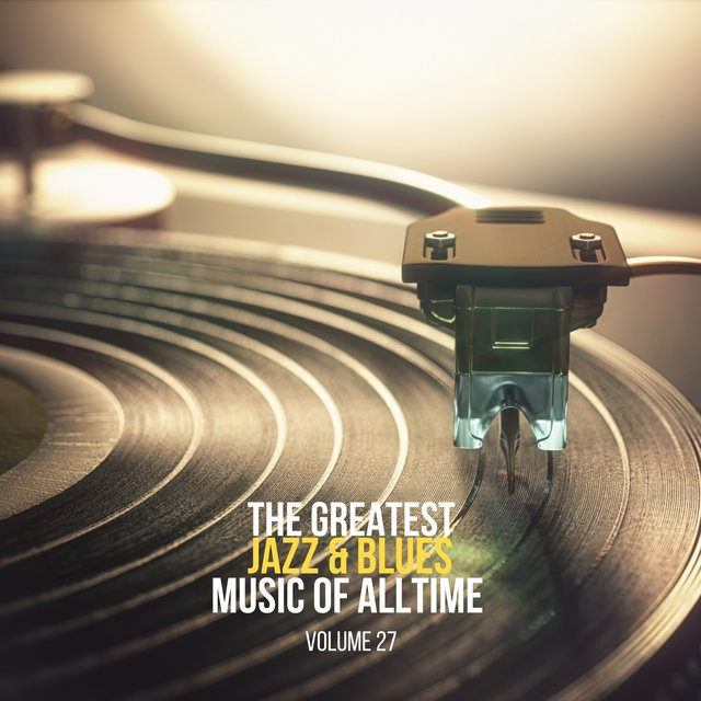 The Greatest Jazz & Blues Music of Alltime, Vol. 27