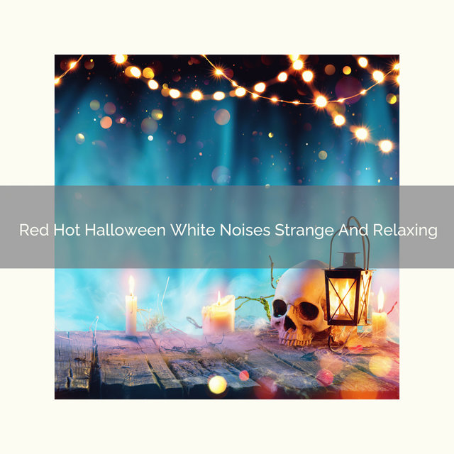 Red Hot Halloween White Noises Strange And Relaxing
