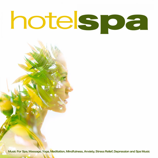 Hotel Spa: Music For Spa, Massage, Yoga, Meditation, Mindfulness, Anxiety, Stress Relief, Depression and Spa Music