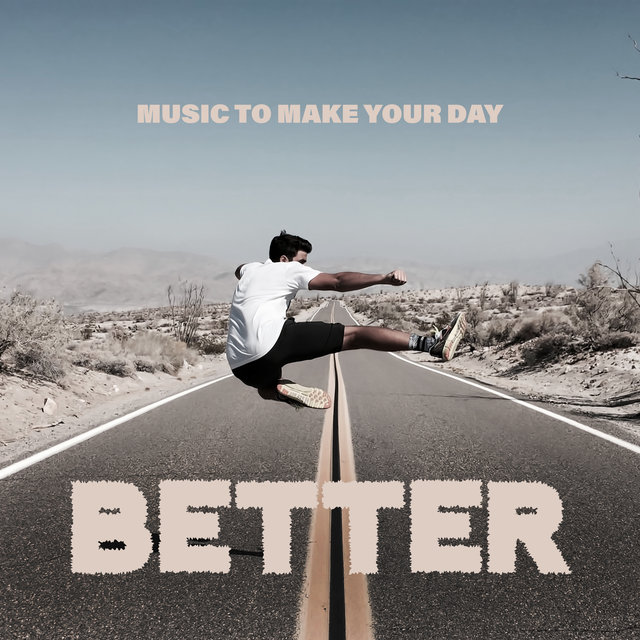 Music to Make Your Day Better: Uplifting Chilout, Positive Melodies for Relaxation, Mood Boosting Sounds