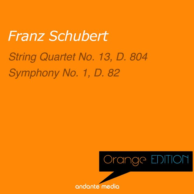 Orange Edition - Schubert: String Quartet No. 13, D. 804 & Symphony No. 1, D. 82