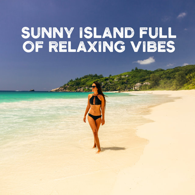 Sunny Island Full of Relaxing Vibes – Holiday 2020, Summertime, Ambient Chillax, Deep Rest & Relax