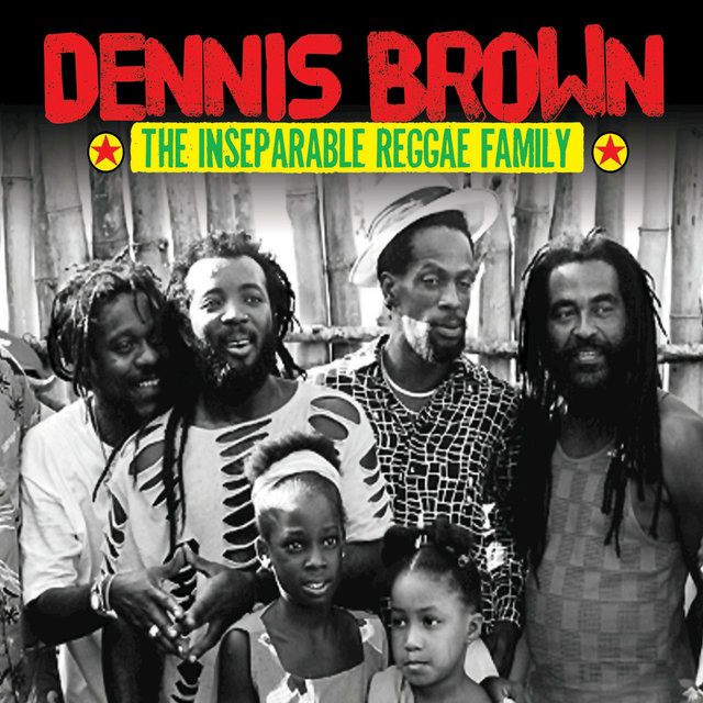 Dennis Brown & the Inseparable Reggae Family