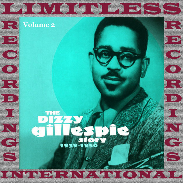 The Dizzy Gillespie Story, 1939-1950, Vol. 2 (HQ Remastered Version)