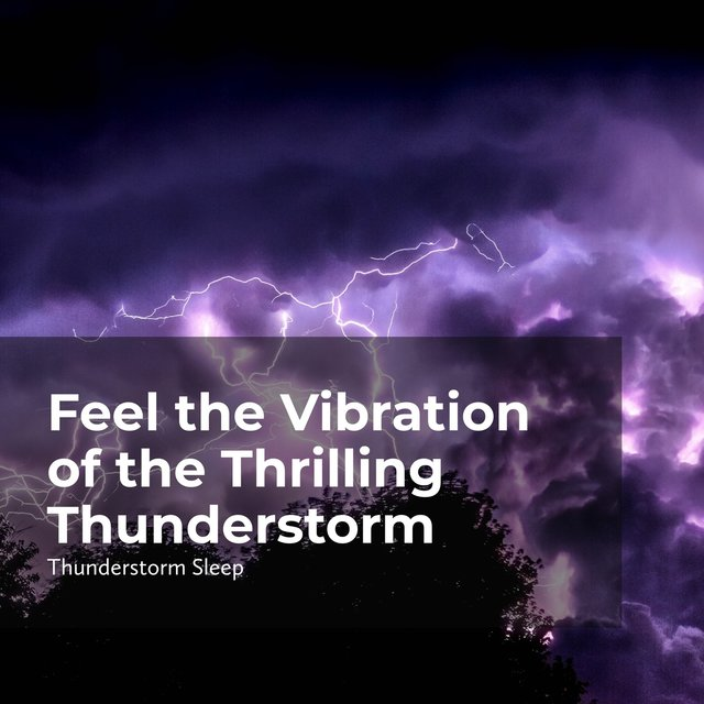 Feel the Vibration of the Thrilling Thunderstorm