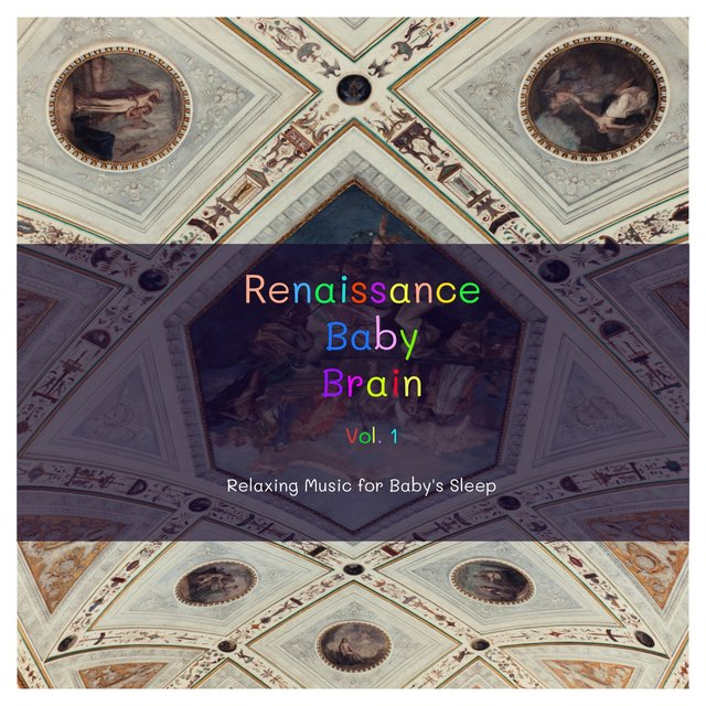 Renaissance Baby Brain, Vol. 1 (Relaxing Music for Baby's Sleep)