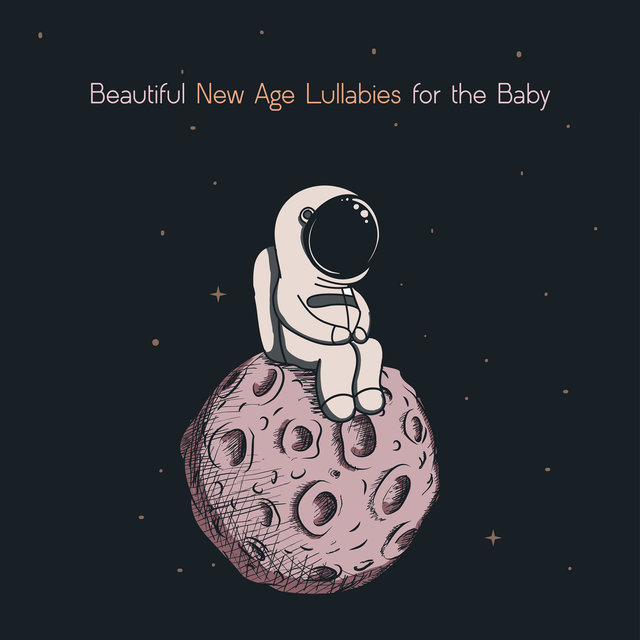 Beautiful New Age Lullabies for the Baby - Music for Baby, Quick Sleep, Relax for Babies, Relaxing New Age Lullabies