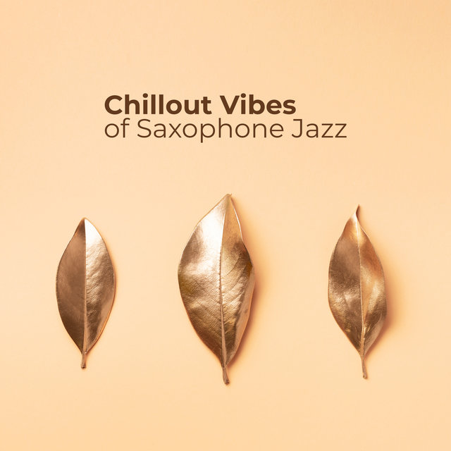 Chillout Vibes of Saxophone Jazz: 2019 Fresh Instrumental Jazz Music, Retro & Modern Side of Jazz Sax Rhythms, Relaxing Melodies for Rest and Calm Down