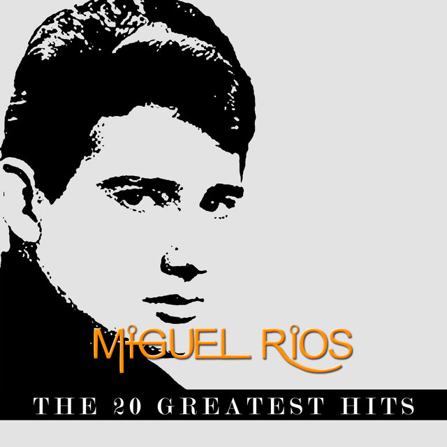 Miguel Rios - The 20 Greatest Hits