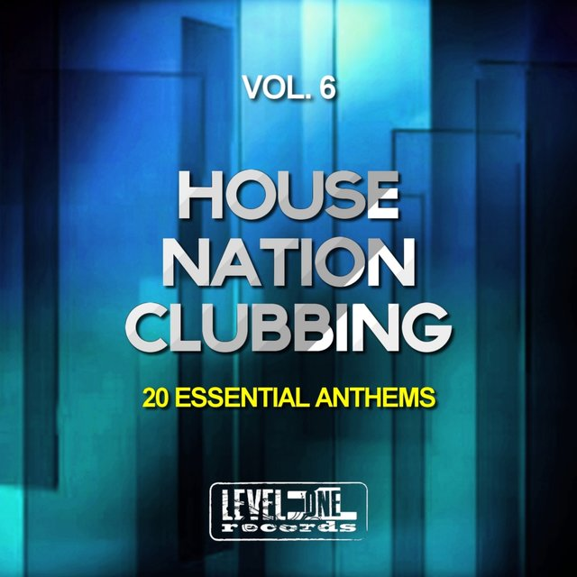 House Nation Clubbing, Vol. 6 (20 Essential Anthems)