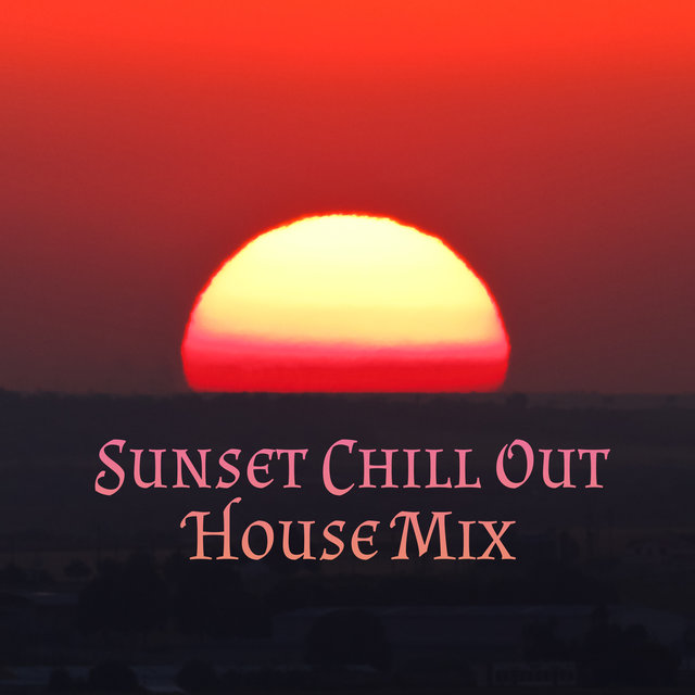 Sunset Chill Out House Mix – Best Chill Out Music for Amazing Holiday, Rest on the Beach, Calming Music, Sunshine Music, Lounge Music
