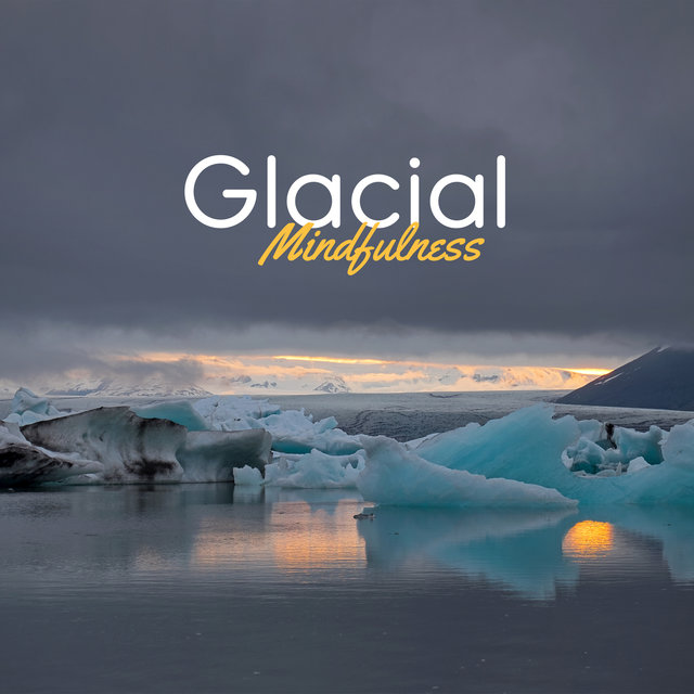 Glacial Mindfulness: Ambient Music for Deep Meditation, Inner Calm Down, Spirituality