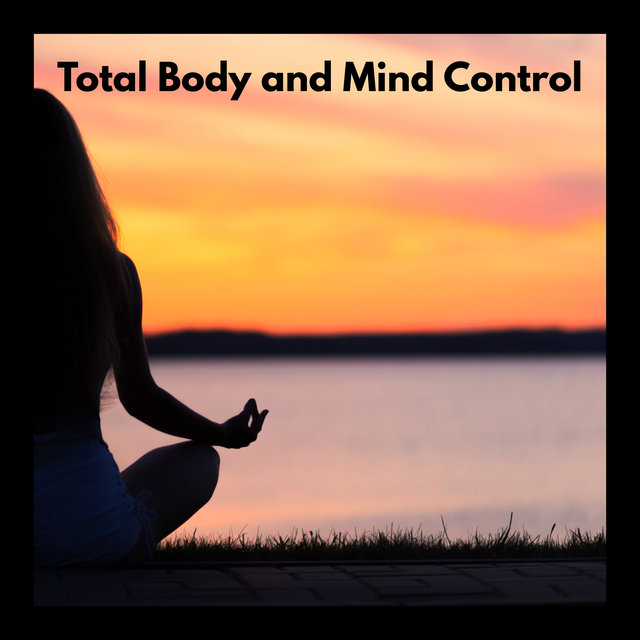 Total Body and Mind Control – Ambient New Age Music for Yoga and Meditation