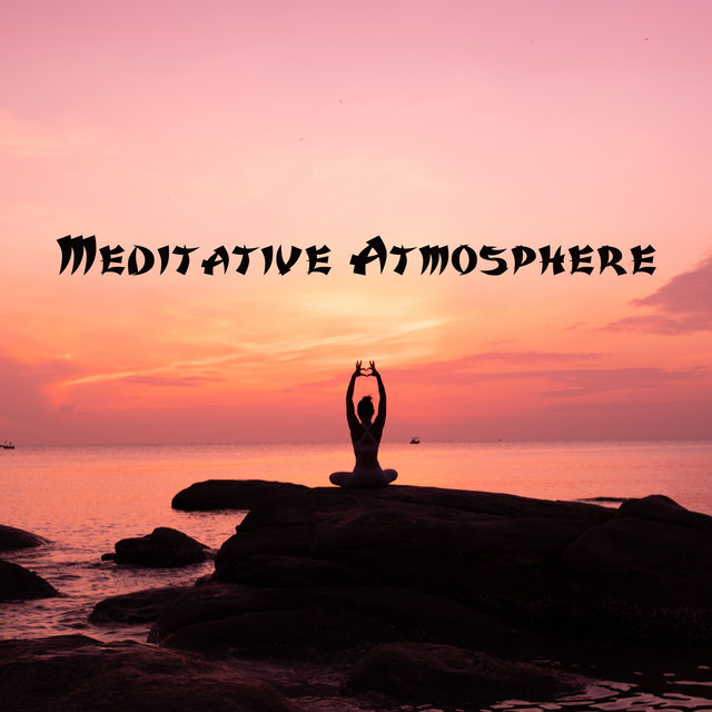 Meditative Atmosphere – Calm Down, Deep Meditation, Stress Relief, Inner Harmony